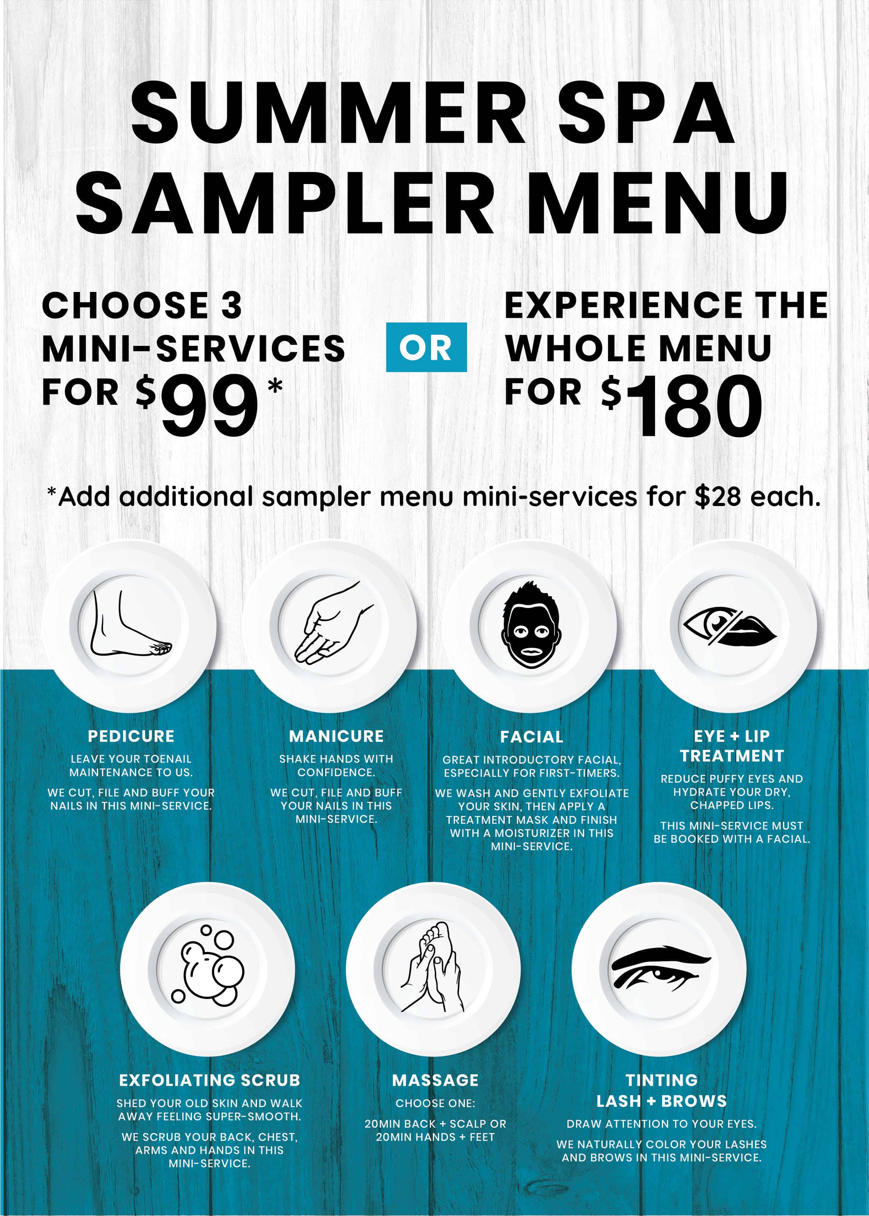 Choose 3 mini-services for $99 OR Experience the whole menu for $180. Pedicure, Manicure, Facial, Eye & Lip treatment, Exfoliating scrub, Massage.